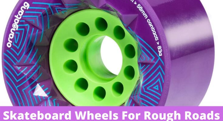 Best Skateboard Wheels For Rough Roads